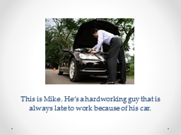 This is Mike. He's a hardworking guy that is always late PowerPoint PPT Presentation