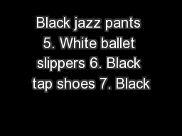 Black jazz pants 5. White ballet slippers 6. Black tap shoes 7. Black