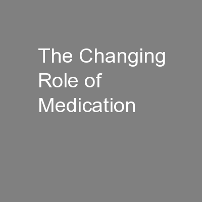 The Changing Role of Medication