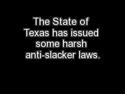 The State of Texas has issued some harsh anti-slacker laws.
