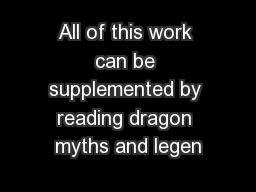 All of this work can be supplemented by reading dragon myths and legen