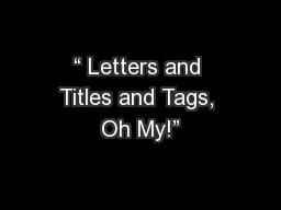 """"""" Letters and Titles and Tags, Oh My!"""""""