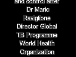 Global strategy and targets for tuberculosis prevention care and control after  Dr Mario Raviglione Director Global TB Programme World Health Organization Geneva Switzerland Information Session for P