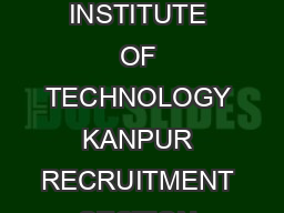 Page of INDIAN INSTITUTE OF TECHNOLOGY KANPUR RECRUITMENT SECTION Room No PDF document - DocSlides