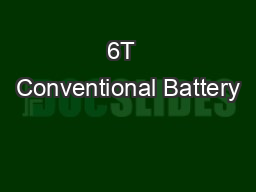 6T  Conventional Battery PowerPoint PPT Presentation