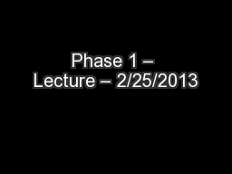 Phase 1 – Lecture – 2/25/2013