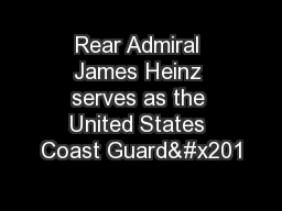 Rear Admiral James Heinz serves as the United States Coast Guardȁ