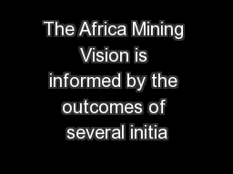 The Africa Mining Vision is informed by the outcomes of several initia