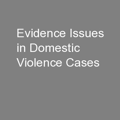 Evidence Issues in Domestic  Violence Cases