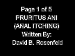 Page 1 of 5 PRURITUS ANI (ANAL ITCHING) Written By: David B. Rosenfeld