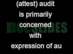 Financial (attest) audit is primarily concerned with expression of au PowerPoint PPT Presentation