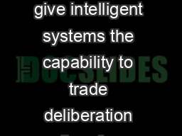 Anytime algorithms give intelligent systems the capability to trade deliberation time for quality of results