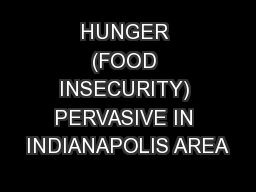 HUNGER (FOOD INSECURITY) PERVASIVE IN INDIANAPOLIS AREA