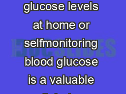 blood glucose monitoring Testing blood glucose levels at home or selfmonitoring blood glucose is a valuable diabetes management tool