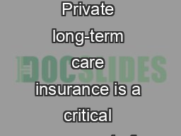 Foreword Private long-term care insurance is a critical component of o