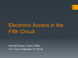 Electronic Access in the Fifth Circuit PowerPoint PPT Presentation