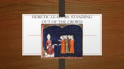 HERETIC LEADERS: STANDING OUT OF THE CROWD