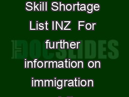 Long Term Skill Shortage List INZ  For further information on immigration visit