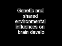 Genetic and shared environmental influences on brain develo
