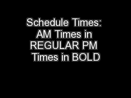 Schedule Times: AM Times in REGULAR PM Times in BOLD