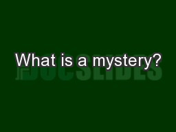 What is a mystery? PowerPoint PPT Presentation