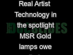 Performance you can rely on Philips MSR Gold  Entertainment lamps for the Real Artist  Technology in the spotlight MSR Gold lamps owe their remarkable qualities to a triad of technical advances Phili