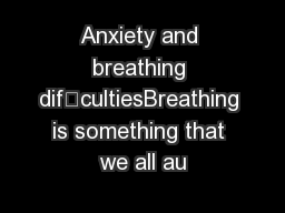 Anxiety and breathing difcultiesBreathing is something that we all au