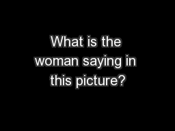 What is the woman saying in this picture?