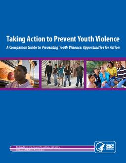 Taking Action to Prevent Youth Violence A Companion Guide to Preventing Youth Violence Opportunities for Action TM National Center fo r Inju ry Pr evention and Contro Division of Violence Pr evention