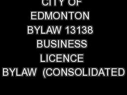 CITY OF EDMONTON  BYLAW 13138  BUSINESS LICENCE BYLAW  (CONSOLIDATED