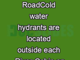 River  RoadCold water hydrants are located outside each River Cabin an