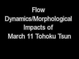 Flow Dynamics/Morphological Impacts of March 11 Tohoku Tsun