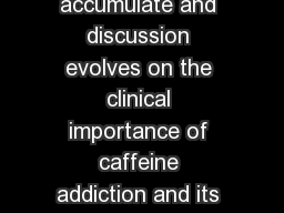 Caffeine addiction Caffeine for youthTime to act While data accumulate and discussion evolves on the clinical importance of caffeine addiction and its classication the growing practices of i adding i PowerPoint PPT Presentation
