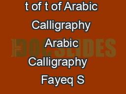 The Ar The Ar t of t of Arabic Calligraphy Arabic Calligraphy   Fayeq S