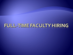 Full-time Faculty Hiring PowerPoint PPT Presentation