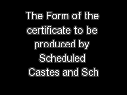 The Form of the certificate to be produced by Scheduled Castes and Sch