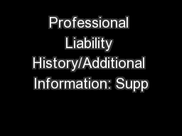 Professional Liability History/Additional Information: Supp