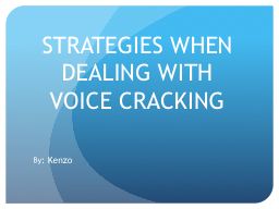 STRATEGIES WHEN DEALING WITH VOICE CRACKING