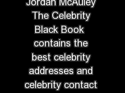 The Celebrity Black Book Over  Celebrity Addresses by Jordan McAuley The Celebrity Black Book  contains the best celebrity addresses and celebrity contact information for over  public figures worldwi