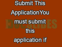 Who Must Submit This ApplicationYou must submit this application if &#