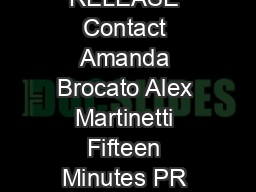 FOR IMMEDIATE RELEASE Contact Amanda Brocato Alex Martinetti Fifteen Minutes PR Fifteen Minutes PR AmandaFifteenMinutes