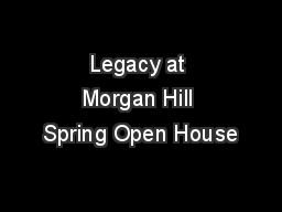 Legacy at Morgan Hill Spring Open House