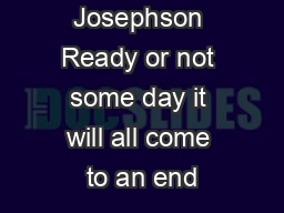 by Michael Josephson Ready or not some day it will all come to an end PDF document - DocSlides