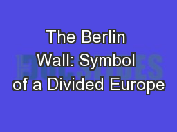 The Berlin Wall: Symbol of a Divided Europe
