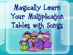 Magically Learn Your Multiplication Tables with Songs PowerPoint PPT Presentation