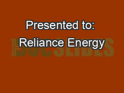 Presented to: Reliance Energy PowerPoint PPT Presentation