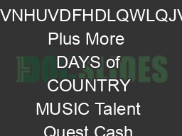 RRGULQNVWDOOVDUD FLOLWLHVUDIWUDGLQJWDOOV XVNHUVDFHDLQWLQJV Plus More  DAYS of COUNTRY MUSIC Talent Quest Cash Prizes www