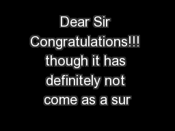 Dear Sir Congratulations!!! though it has definitely not come as a sur