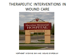 THERAPEUTIC INTERVENTIONS IN WOUND CARE