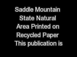 Saddle Mountain State Natural Area Printed on Recycled Paper This publication is